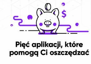 Jak oszczędzać pieniądze? 5 aplikacji wspierających oszczędzanie