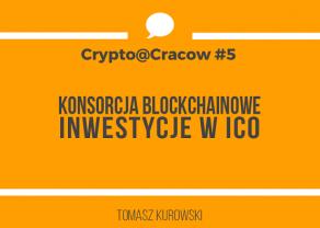 Jak inwestować w ICO? 3 największe Konsorcja Blockchainowe - Nagranie z Crypto@Cracow