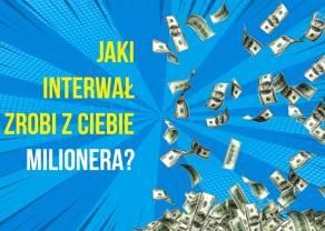 Który interwał zrobi z Ciebie milionera?