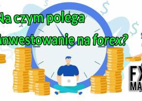 Na czym polega inwestowanie na forex? 5 punktów, o których nie powinieneś zapomnieć!
