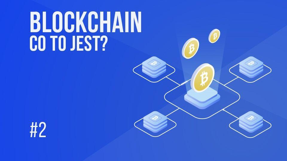 Co to jest blockchain i jak działa? | #2 Kurs Bitcoina od zera
