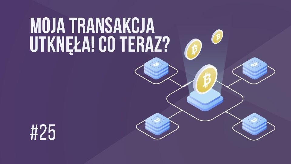 Moja transakcja w bitcoinie utknęła! Co mam robić? | #25 Kurs BTC od Zera
