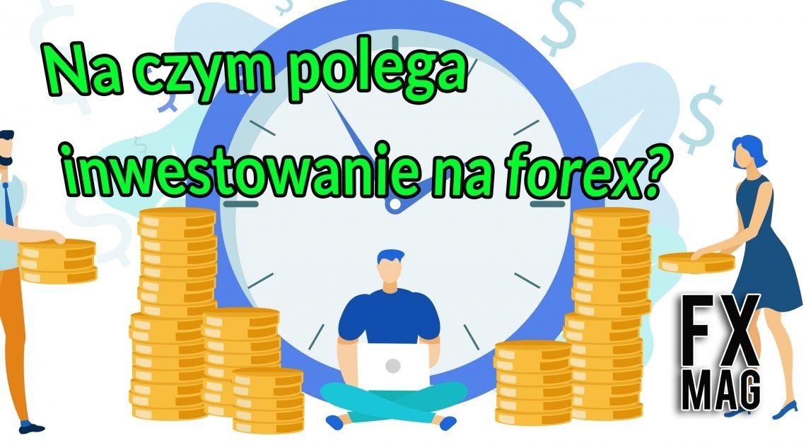 Na czym polega inwestowanie na forex? Jak zacząć i jak grać? 5 punktów, o których nie powinieneś zapomnieć!