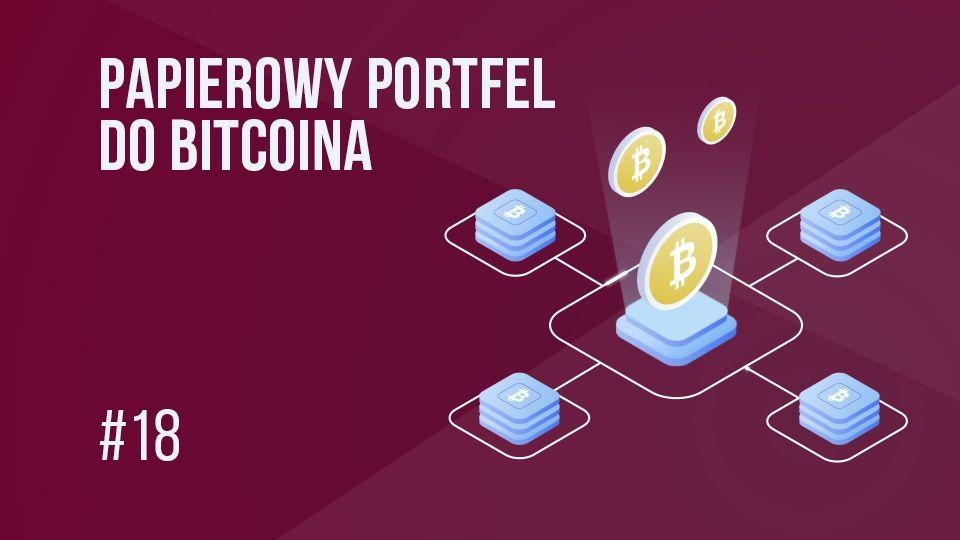 Paper Wallet - portfel, którym nie warto zawracać sobie głowy? | #18 Kurs Bitcoina od Zera