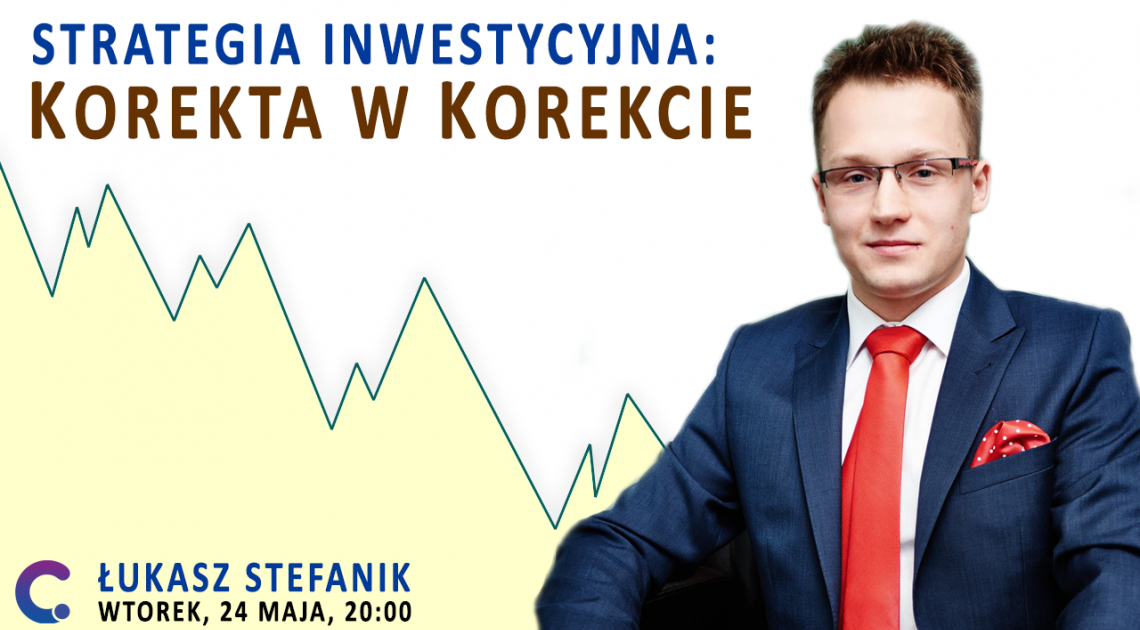 """""""Strategia inwestycyjna: korekta w korekcie"""" - zapisz się na webinar [24.05 20:00]"""