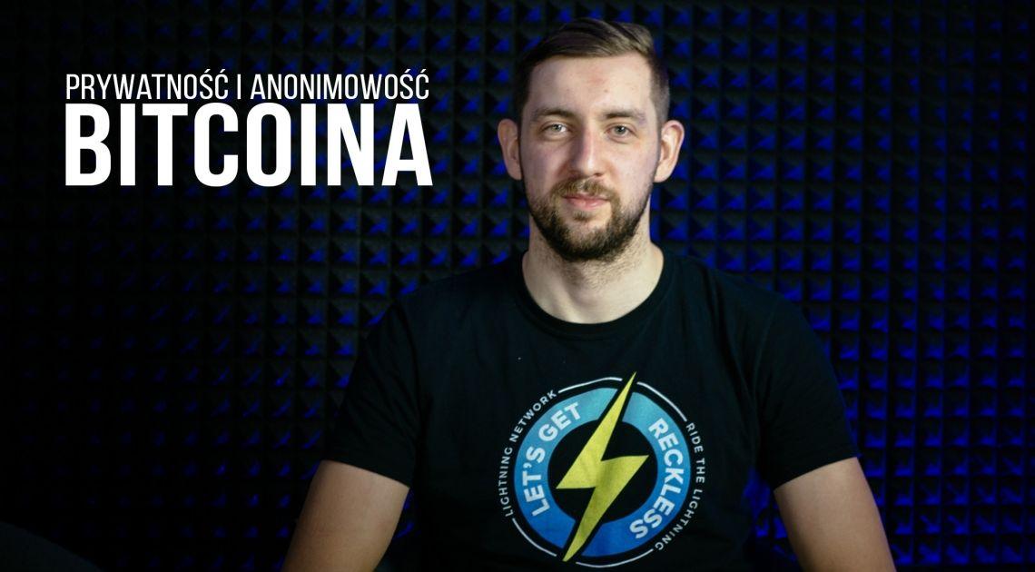 To, czy Bitcoin jest anonimowy zależy od Twojej świadomości. Jak zwiększyć swoją prywatność w sieci BTC? | Bartek Sanak dla FXMAG