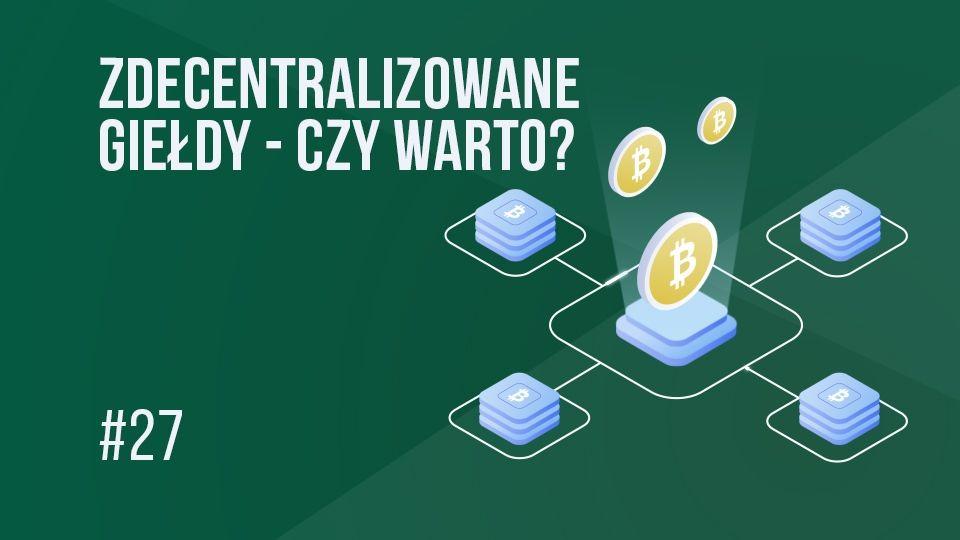 Zdecentralizowana giełda (DEX) - wady i zalety   #27 Kurs BTC od zera