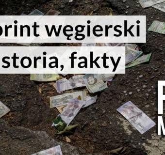 Forint. Jak forint (HUF) wybawił Węgrów od bezużytecznego Pengo i hiperinflacji? Historia, ciekawostki, banknoty oraz fakty o forincie węgierskim