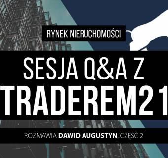 Czy warto inwestować w nieruchomości? Q&A z Traderem21 cz. II
