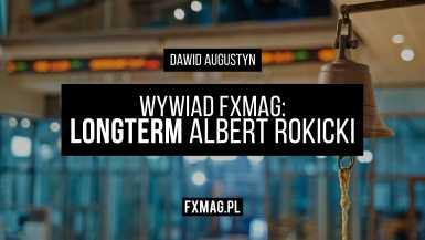 Albert 'Longterm' Rokicki - wywiad FXMAG