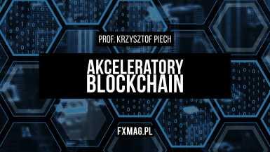 Jak działają akceleratory blockchain? | prof. Krzysztof Piech